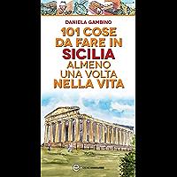 101 cose da fare in Sicilia almeno una volta nella vita (eNewton Manuali e Guide)