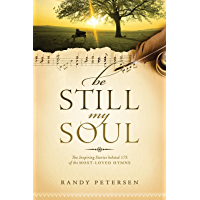 Be Still, My Soul: The Inspiring Stories behind 175 of the Most-Loved Hymns book cover