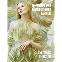 The The Women Who Revolutionized Fashion: 250 Years of Design