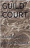 GUILD COURT: A London Story