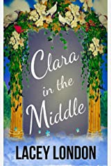 Clara in the Middle: A florist, a proposition and the mother-in-law from hell. (Clara Andrews Book 8) Kindle Edition