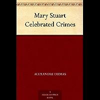 Mary Stuart Celebrated Crimes (English Edition)