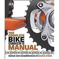 The Complete Bike Owner's Manual: Repair and Maintenance in Simple Steps (Dk)