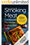 Smoking Meat Cookbook: The Ultimate Smoking Meat Guide: 50+ Unique Smoking Meat Recipes (Smoking Meat for Beginners, Smoking Meat Recipes, Smoking Meat Cookbook, BBQ, Grilling, Smoker Guide)