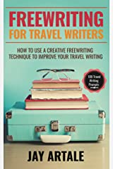 Freewriting for Travel Writers: How to use a creative freewriting technique to improve your travel writing Kindle Edition