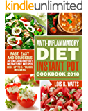 Anti-Inflammatory Diet Instant Pot Cookbook 2018: Fast, Easy and Delicious the Anti-Inflammatory Diet Instant Pot Recipes - Lose Up to 5 Pounds In 5 Days