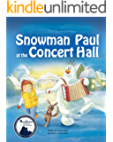 Books for Kids: SNOWMAN PAUL at the CONCERT HALL, (Fun Picture Book about a Snowman Following his dreams), Beginner Readers age 3-8, Bedtime Stories, (Snowman Paul book series, vol. 3)