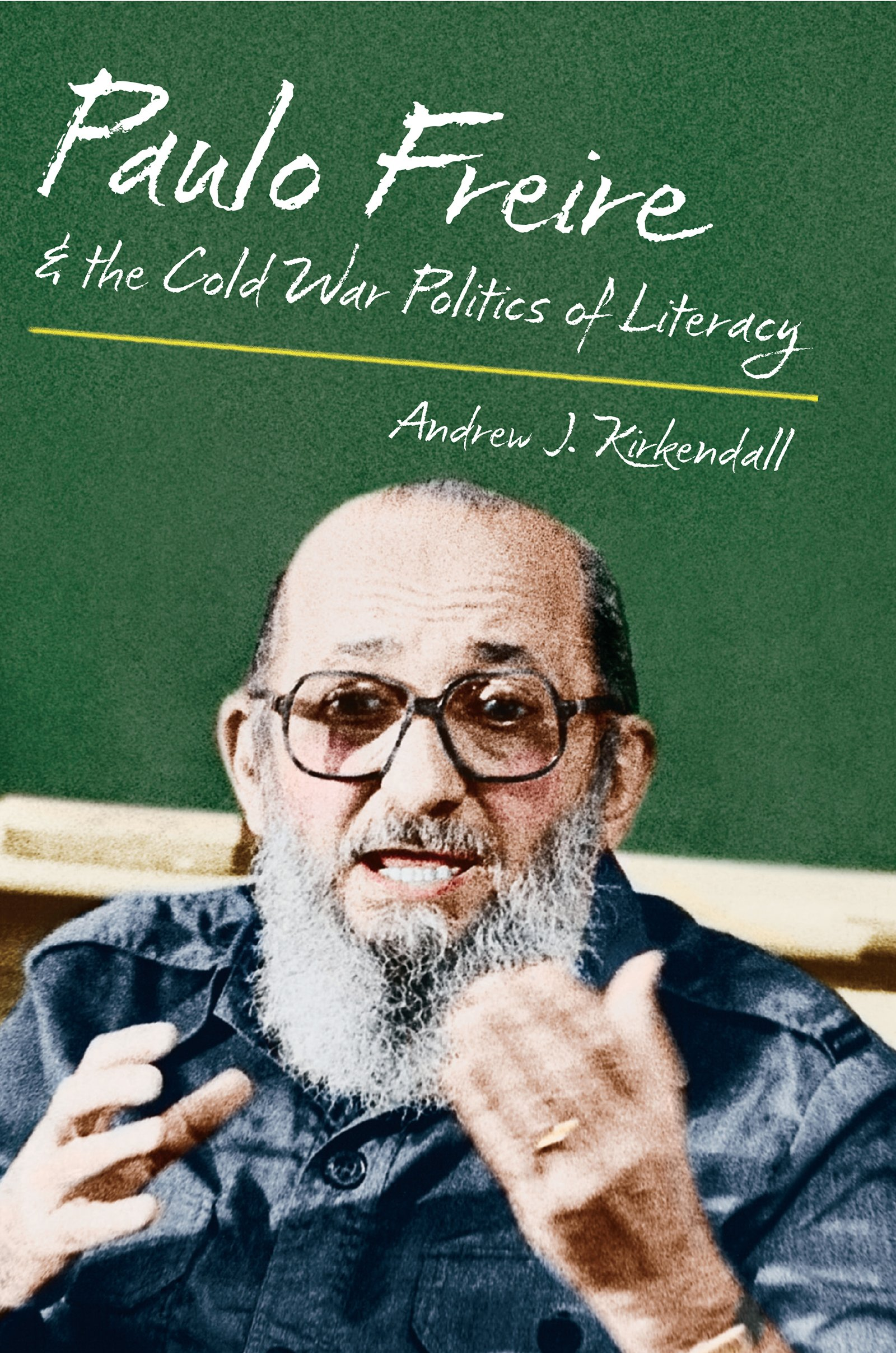 Paulo Freire and the Cold War Politics of Literacy by The University of North Carolina Press