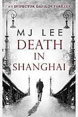 Death In Shanghai (An Inspector Danilov Historical Thriller, Book 1) Kindle Edition