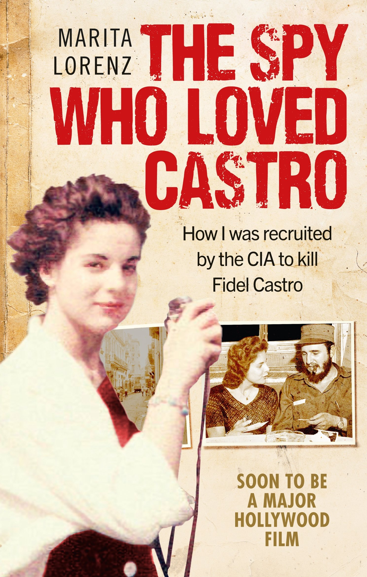 The Spy Who Loved Castro How I was recruited by the CIA to kill