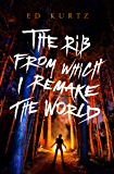 The Rib from Which I Remake the World