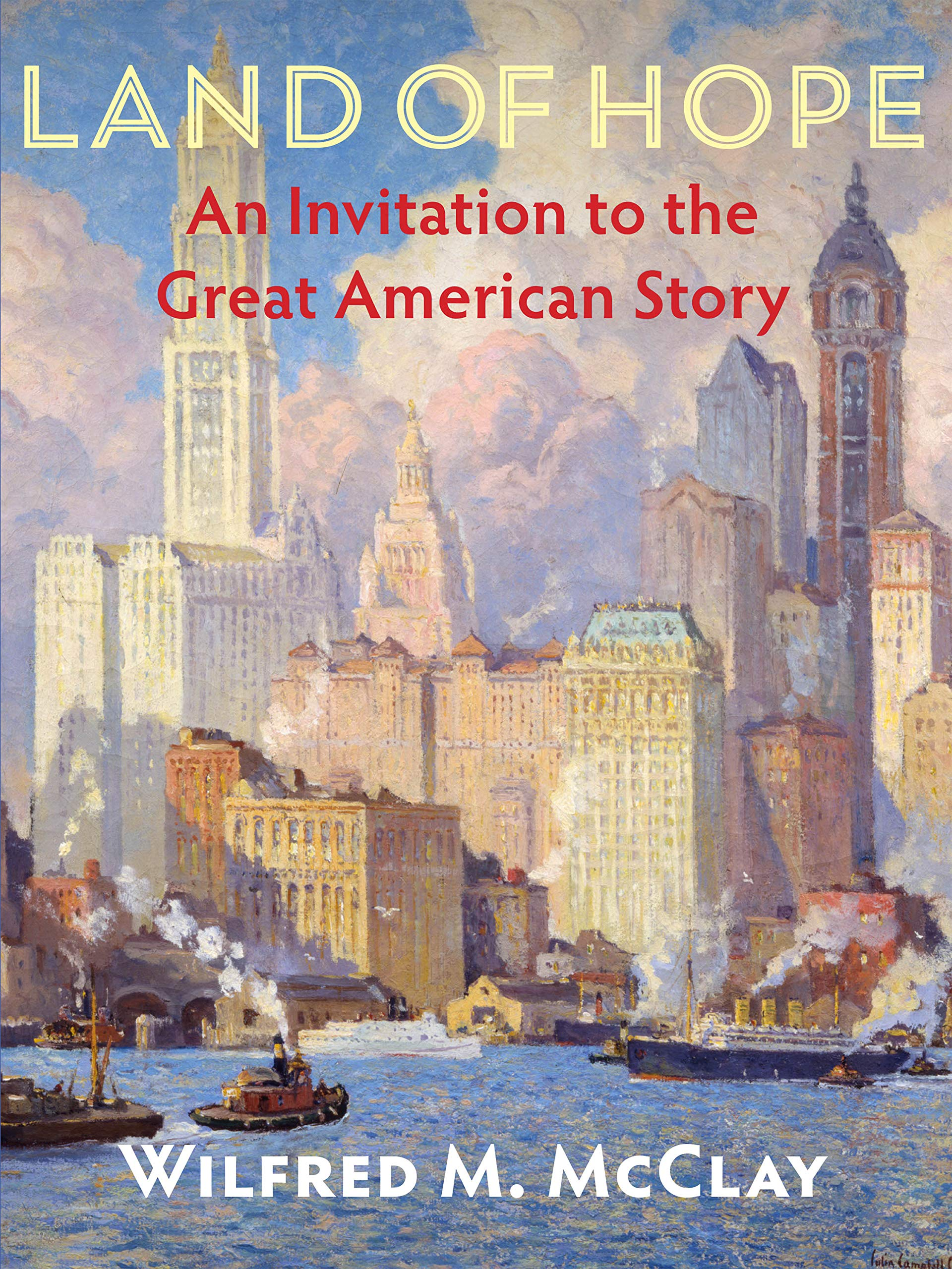 Land of Hope: An Invitation to the Great American Story by Encounter Books