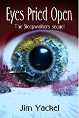 Eyes Pried Open: The Sleepwalkers sequel (The Sleepwalkers by Jim Yackel Book 2) Kindle Edition