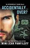 Accidentally...Over? (The Accidentally Yours Series Book 5)