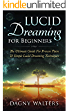 Lucid Dreaming for Beginners: The Ultimate Guide For Proven Plain & Simple Lucid Dreaming Techniques (Sleep Hacking, Lucid Dreaming Guide, Sleep Apnea, Snoring, Better Sleep)