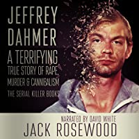 Jeffrey Dahmer: A Terrifying True Story of Rape, Murder & Cannibalism: The Serial Killer Books, Book 1