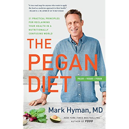The Pegan Diet - 21 Practical Principles for Reclaiming Your Health in a Nutritionally Confusing World