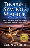 Thought Symbols Magick Guide Book: Manifest Your Desires in Life using the Secret Power of Sigil Magic and Thought Forms (Witchcraft Books Book 1)