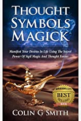 Thought Symbols Magick Guide Book: Manifest Your Desires in Life using the Secret Power of Sigil Magic and Thought Forms (Witchcraft Books Book 1) Kindle Edition