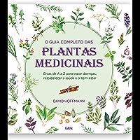 O guia completo das Plantas Medicinais: Ervas de A a Z para tratar doenças, restabelecer a saúde e o bem-estar