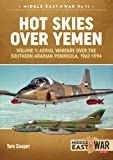 Hot Skies Over Yemen: Volume 1: Aerial Warfare over the Southern Arabian Peninsula, 1962-1994 (Middle East@War)