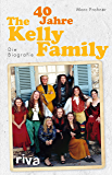 40 Jahre The Kelly Family: Die Biografie