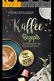 Kaffee Rezepte für Padmaschinen und Espressoautomaten: Kaffee Trends 2018: Schmackhafte Kaffee-Spezialitäten zur einfachen Zubereitung mit der Kaffee-Padmaschine und Espressoautomaten