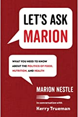 Let's Ask Marion: What You Need to Know about the Politics of Food, Nutrition, and Health (California Studies in Food and Culture Book 74) Kindle Edition