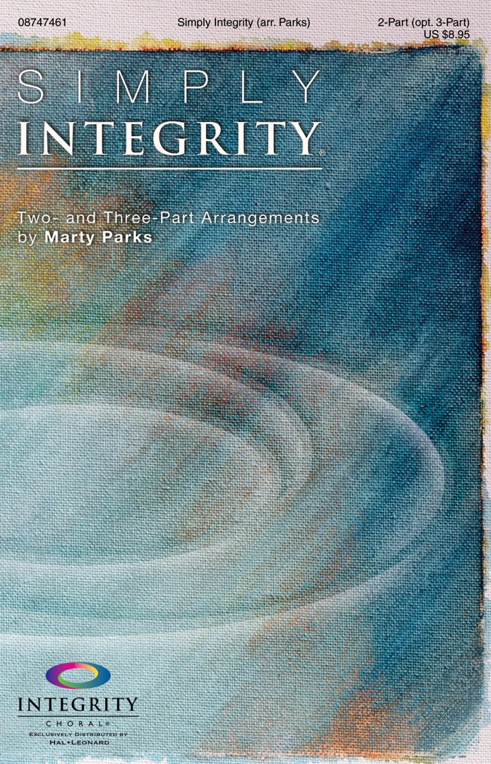 Read Online Integrity Choral Simply Integrity (Two- and Three-Part Arrangements) 2-Part (optional 3-Part) Arranged by Marty Parks PDF