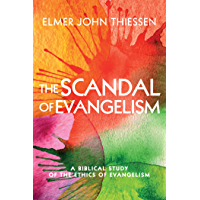 The Scandal of Evangelism: A Biblical Study of the Ethics of Evangelism