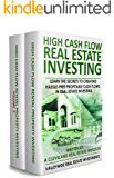 High Cash Flow Real Estate Investing: Learn The Secrets To Creating Hassle-Free Profitable Cash Flows In Real Estate Investing (Boxed Set-2 Books)