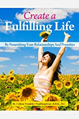 Create A Fulfilling Life By Nourishing Your Relationships and Priorities (The Truth About Health Book 3) Kindle Edition
