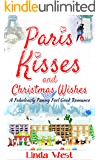 Paris Kisses and Christmas Wishes: A Laugh Out Loud Feel Good Holiday Christmas Romance