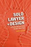 Solo Lawyer By Design: A Plan for Success in Any