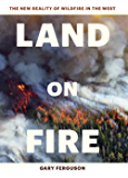 Land on Fire: The New Reality of Wildfire in the West