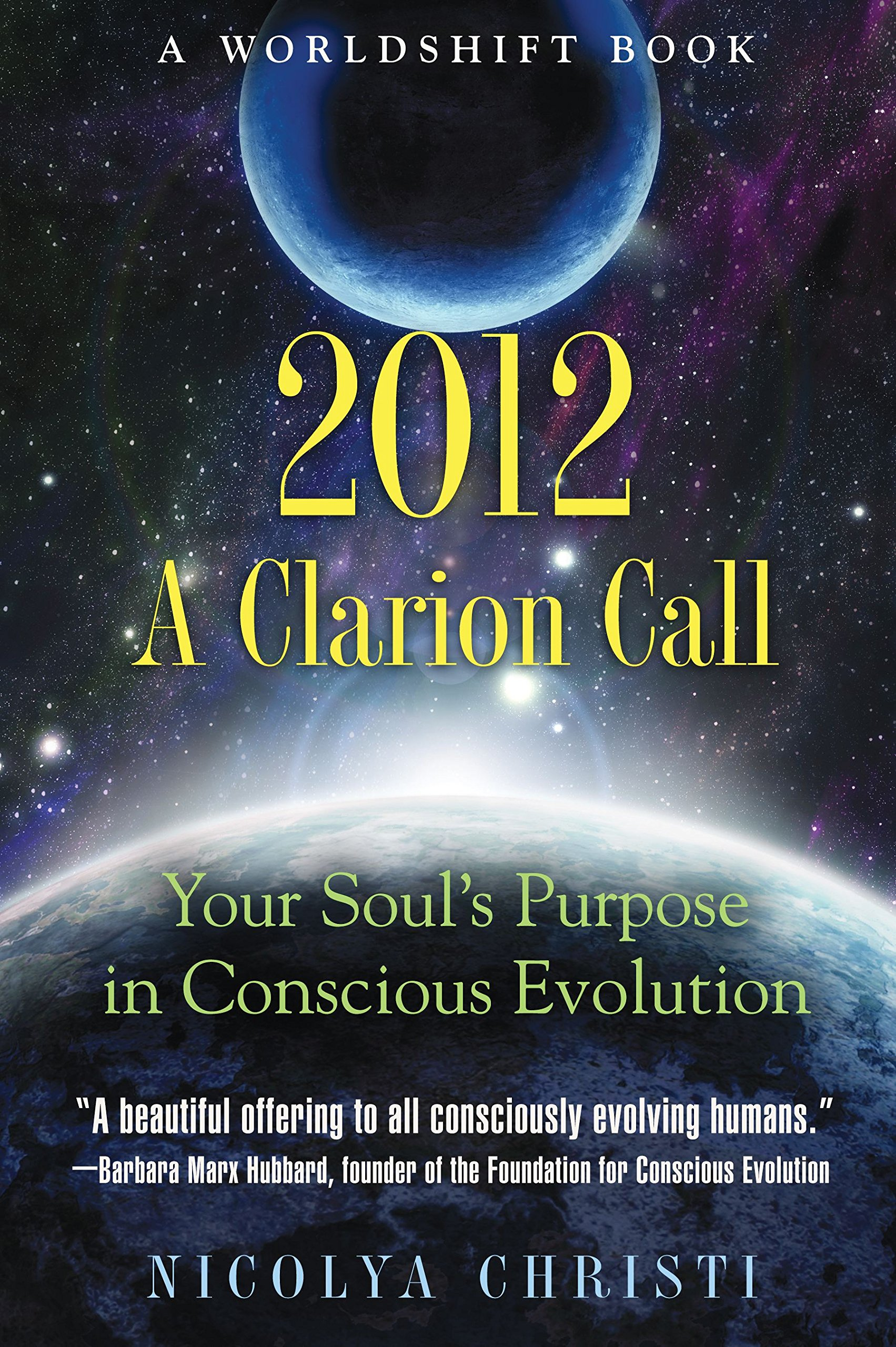 2012: A Clarion Call: Your Soul's Purpose in Conscious Evolution (Worldshift Books) pdf