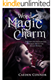 Attract Women: Word Magic Charm: The Art Of Enchanting Women With The Right Words (Dating Advice For Men To Attract Women)