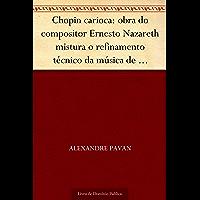 Chopin carioca: obra do compositor Ernesto Nazareth mistura o refinamento técnico da música de concerto com elementos populares