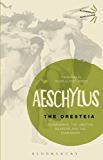 The Oresteia: Agamemnon, The Libation Bearers and The Eumenides (Bloomsbury Revelations)