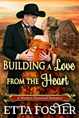Building a Love from the Heart: A Historical Western Romance Novel Kindle Edition
