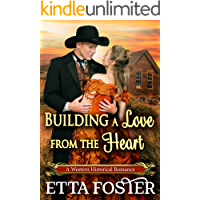 Building a Love from the Heart: A Historical Western Romance Novel