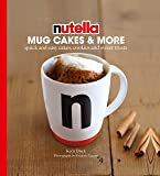 Nutella Mug Cakes and More: Quick and Easy Cakes, Cookies and Sweet Treats