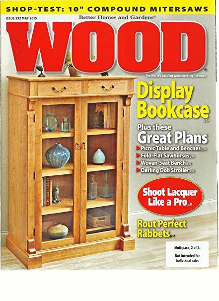 Great Better Homes And Gardens Wood Magazine May, 2015 Issue, 232