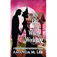 My Big Fat Witch Wedding (Wicked Witches of the Midwest Book 19)
