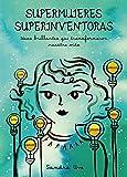 Supermujeres, superinventoras: Ideas brillantes que transformaron nuestra vida (Ilustración)