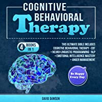 Cognitive Behavioral Therapy: 4 Books in 1: This Ultimate Bible Includes Cognitive Behavioral Therapy - CBT + Neuro-Linguistic Programming - NLP + Emotional Intelligence Mastery + Anger Management