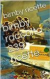 bimby raccolta 239 ricette (Italian Edition)