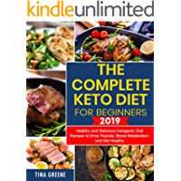 The Complete Keto Diet for Beginners 2019: Healthy and Delicious Ketogenic Diet Recipes to Drop Pounds, Boost Metabolism, and Get Healthy (English Edition)