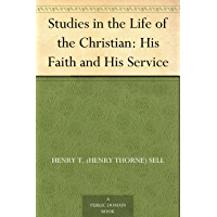 Studies in the Life of the Christian: His Faith and His Service (English Edition)