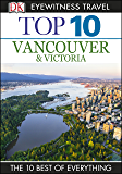 Top 10 Vancouver and Victoria: Vancouver & Victoria (DK Eyewitness Travel Guide)